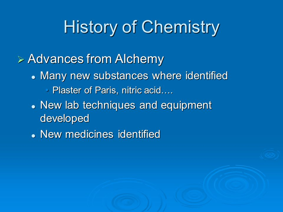 History of Chemistry  Advances from Alchemy Many new substances where identified Many new substances where identified Plaster of Paris, nitric acid….