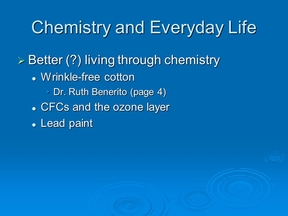 Chemistry and Everyday Life  Better (?) living through chemistry Wrinkle-free cotton Wrinkle-free cotton Dr. Ruth Benerito (page 4)Dr. Ruth Benerito