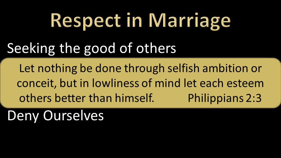 Seeking the good of others Deny Ourselves Be kindly affectionate to one another with brotherly love, in honor giving preference to one another Romans