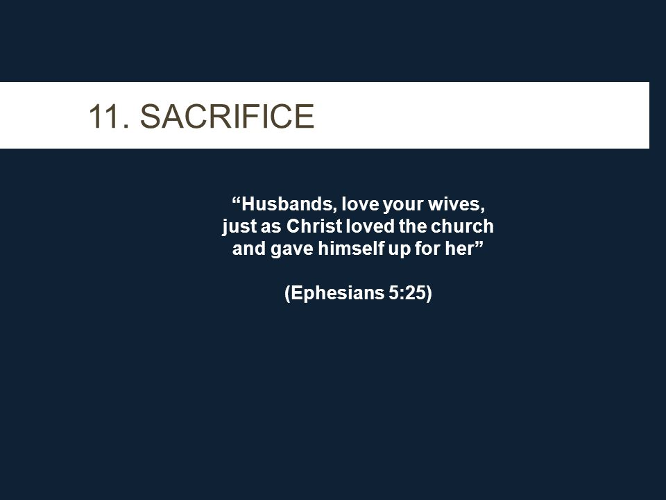 """11. SACRIFICE """"Husbands, love your wives, just as Christ loved the church and gave himself up for her"""" (Ephesians 5:25)"""