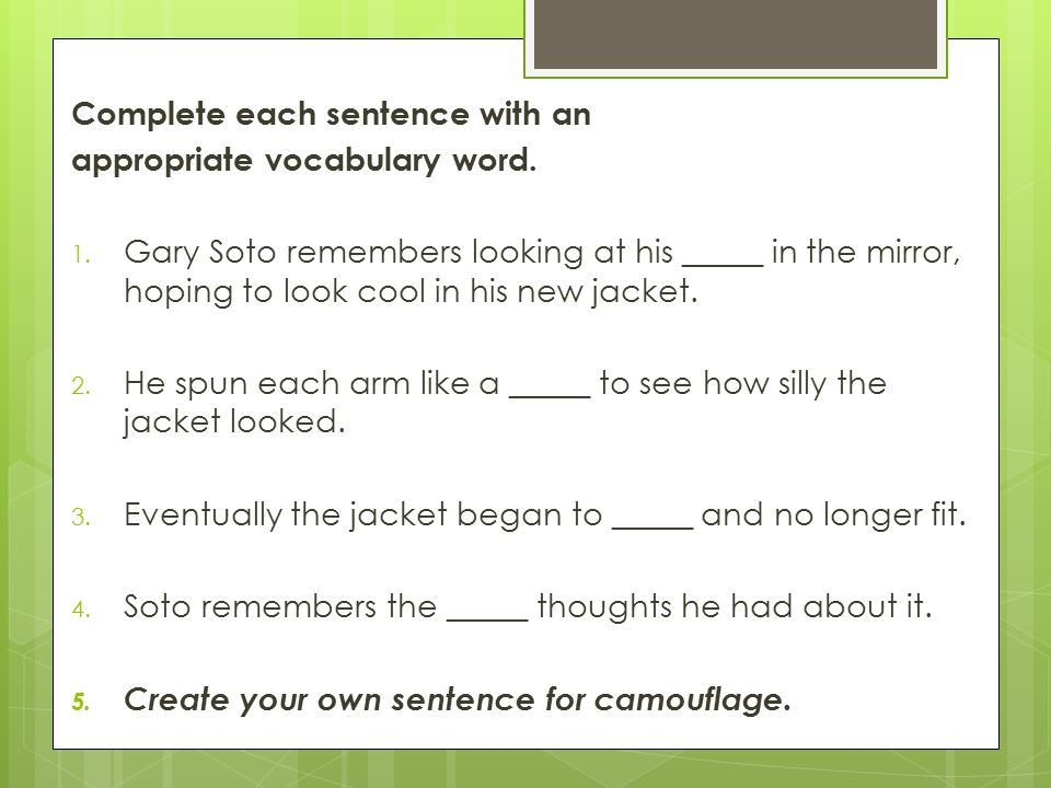 Complete each sentence with an appropriate vocabulary word. 1. Gary Soto remembers looking at his _____ in the mirror, hoping to look cool in his new