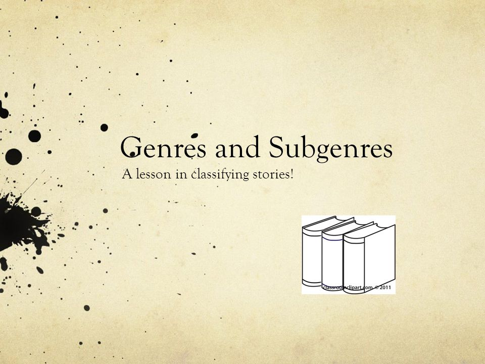 Genres and Subgenres A lesson in classifying stories!