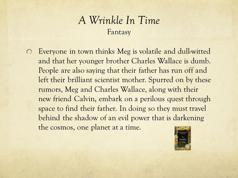 A Wrinkle In Time Fantasy Everyone in town thinks Meg is volatile and dull-witted and that her younger brother Charles Wallace is dumb. People are als