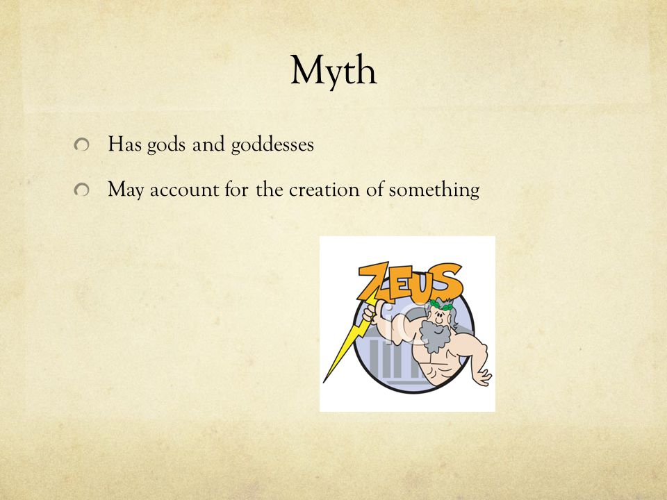 Myth Has gods and goddesses May account for the creation of something