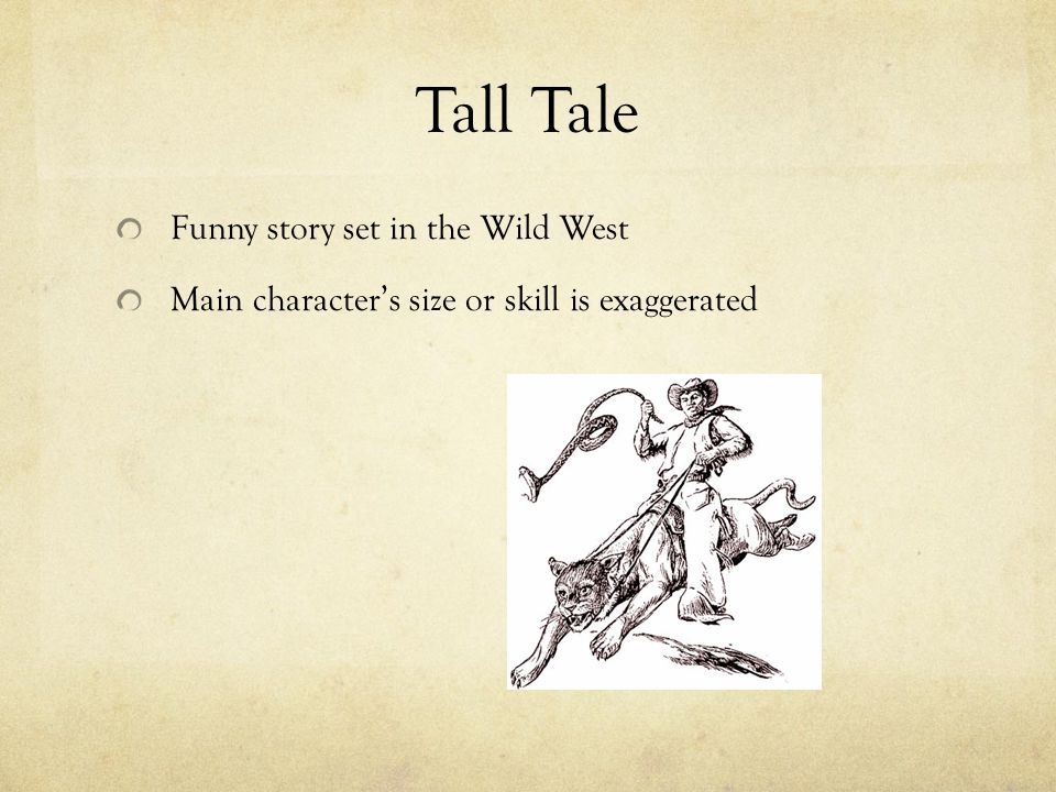 Tall Tale Funny story set in the Wild West Main character's size or skill is exaggerated