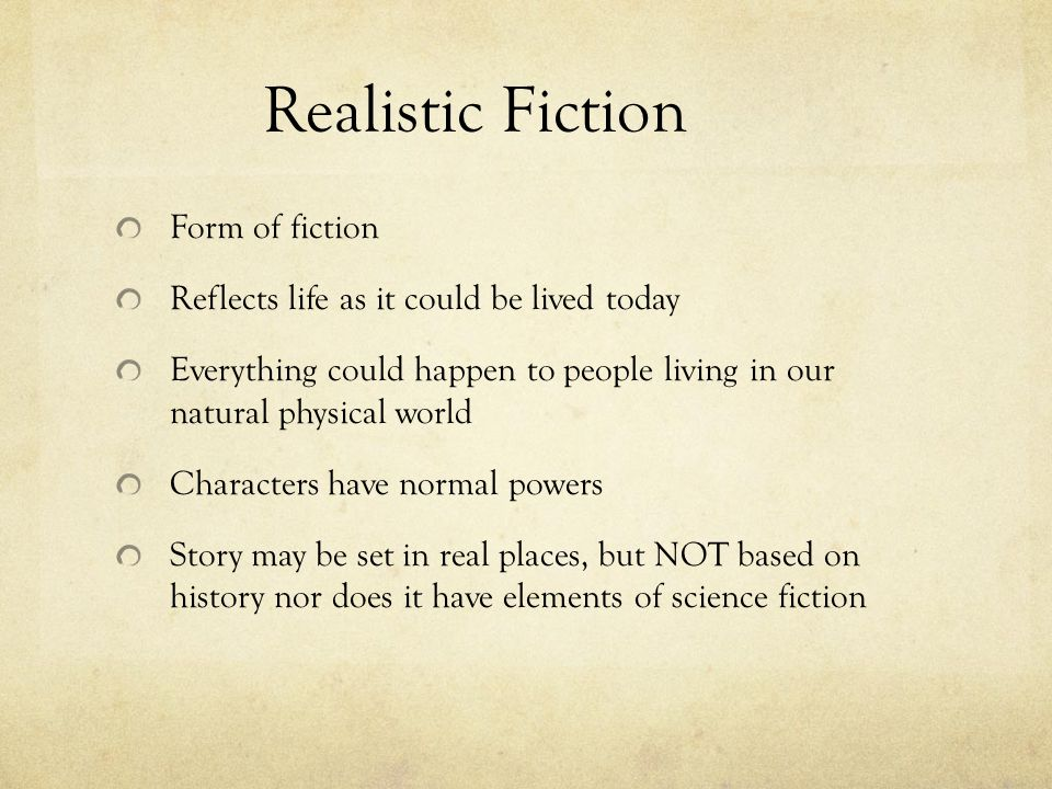 Realistic Fiction Form of fiction Reflects life as it could be lived today Everything could happen to people living in our natural physical world Char