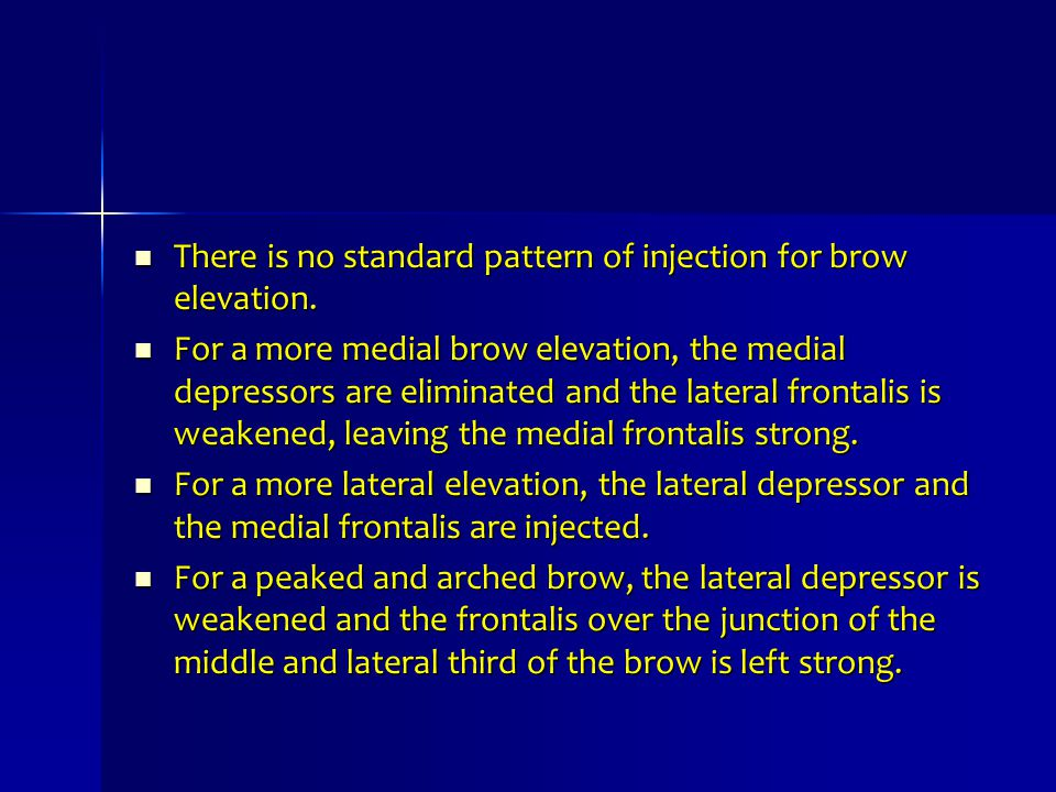 There is no standard pattern of injection for brow elevation.