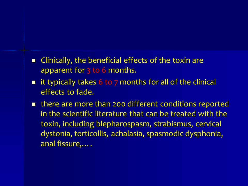 Clinically, the beneficial effects of the toxin are apparent for 3 to 6 months.
