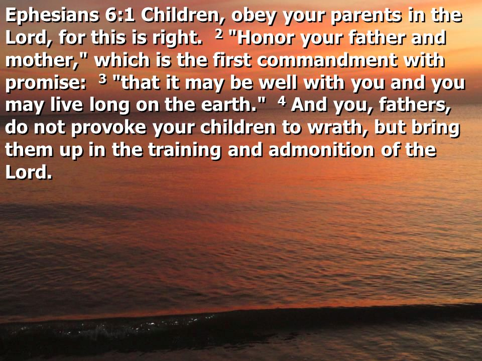 Ephesians 6:1 Children, obey your parents in the Lord, for this is right.