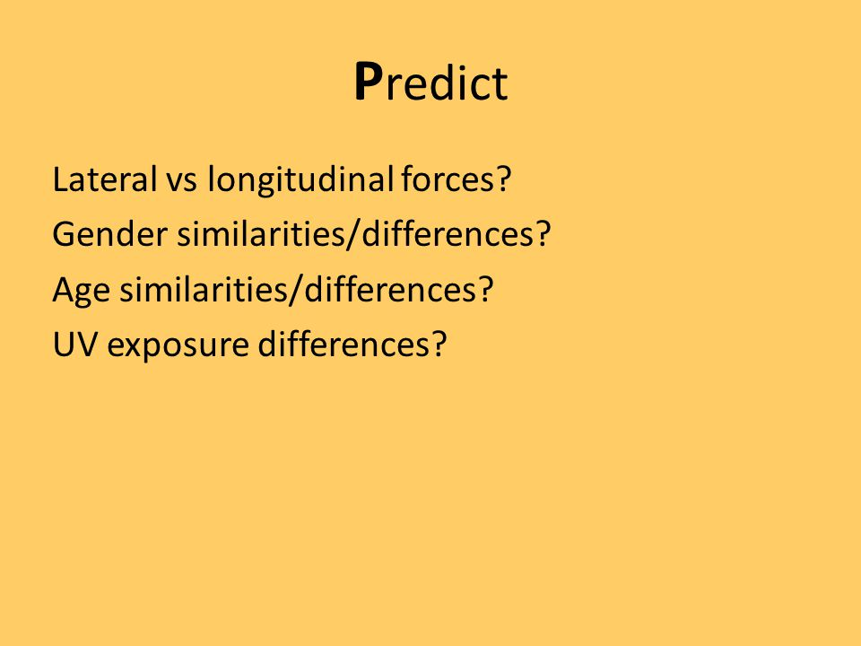 P redict Lateral vs longitudinal forces. Gender similarities/differences.