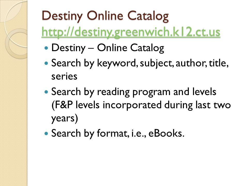 Destiny Online Catalog http://destiny.greenwich.k12.ct.us http://destiny.greenwich.k12.ct.us Destiny – Online Catalog Search by keyword, subject, auth