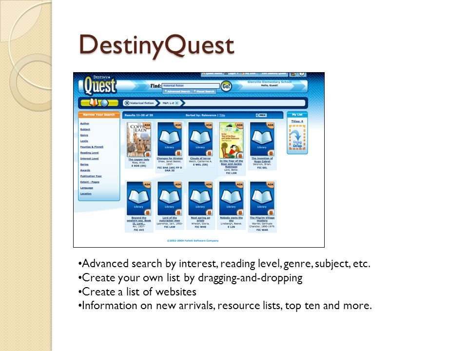 DestinyQuest Advanced search by interest, reading level, genre, subject, etc. Create your own list by dragging-and-dropping Create a list of websites
