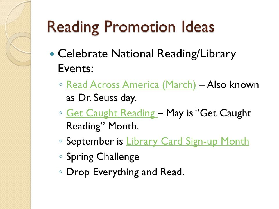 Reading Promotion Ideas Celebrate National Reading/Library Events: ◦ Read Across America (March) – Also known as Dr. Seuss day. Read Across America (M