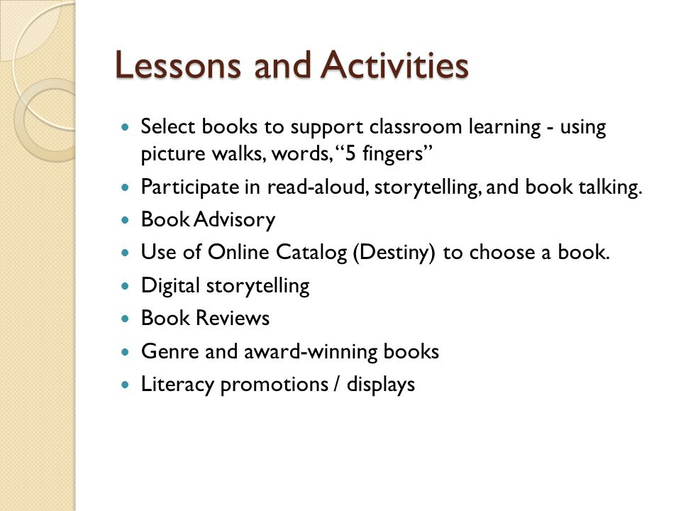 "Lessons and Activities Select books to support classroom learning - using picture walks, words, ""5 fingers"" Participate in read-aloud, storytelling, a"