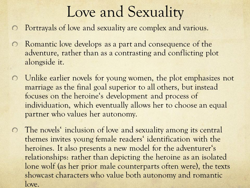 Love and Sexuality Portrayals of love and sexuality are complex and various.