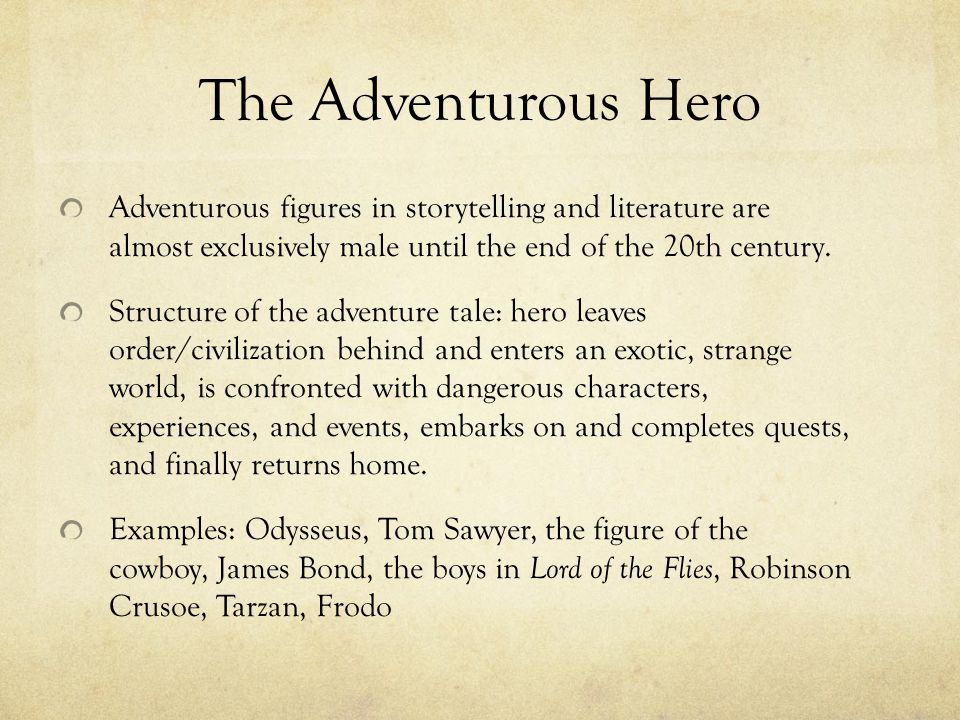 The Adventurous Hero Adventurous figures in storytelling and literature are almost exclusively male until the end of the 20th century.