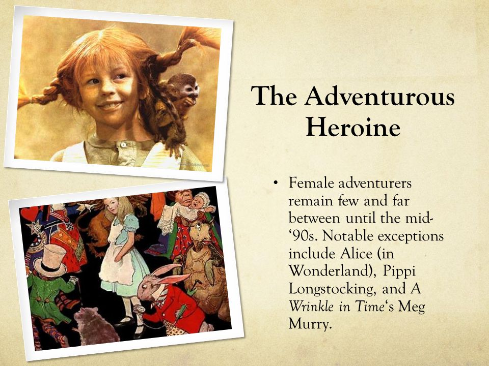 The Adventurous Heroine Female adventurers remain few and far between until the mid- '90s.