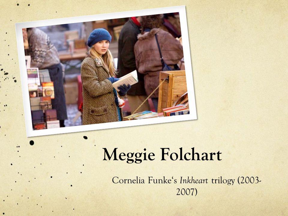 Meggie Folchart Cornelia Funke's Inkheart trilogy (2003- 2007)