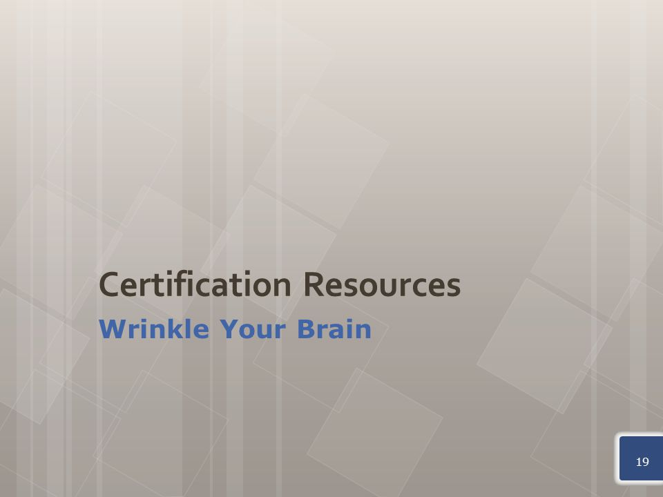 Certification Resources Wrinkle Your Brain 19