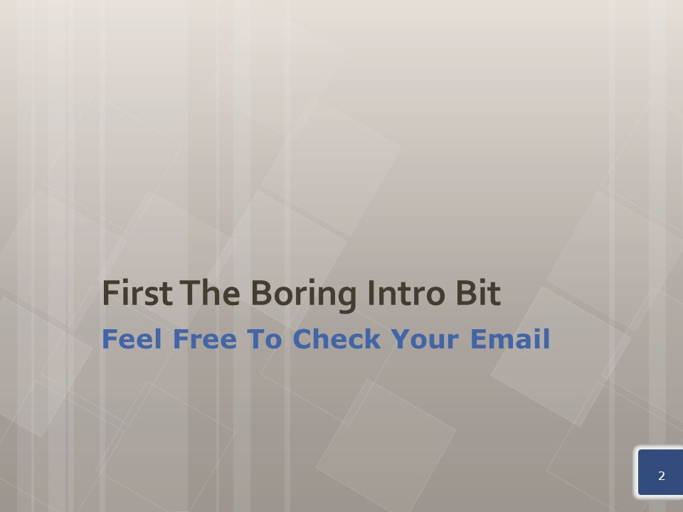 First The Boring Intro Bit Feel Free To Check Your Email 2