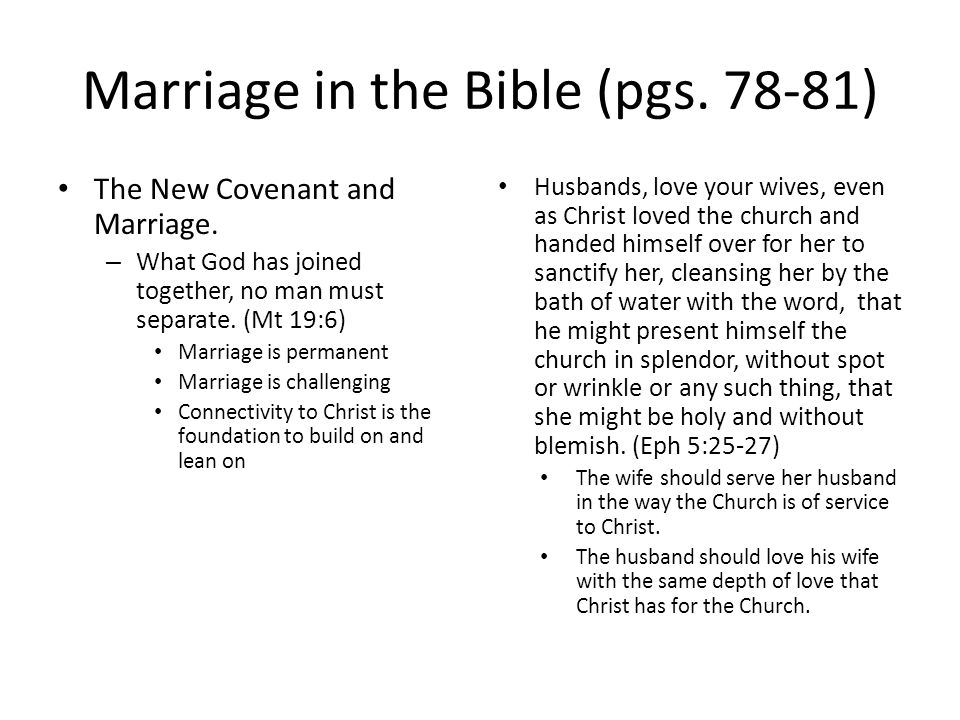 Marriage in the Bible (pgs. 78-81) The New Covenant and Marriage. – What God has joined together, no man must separate. (Mt 19:6) Marriage is permanen