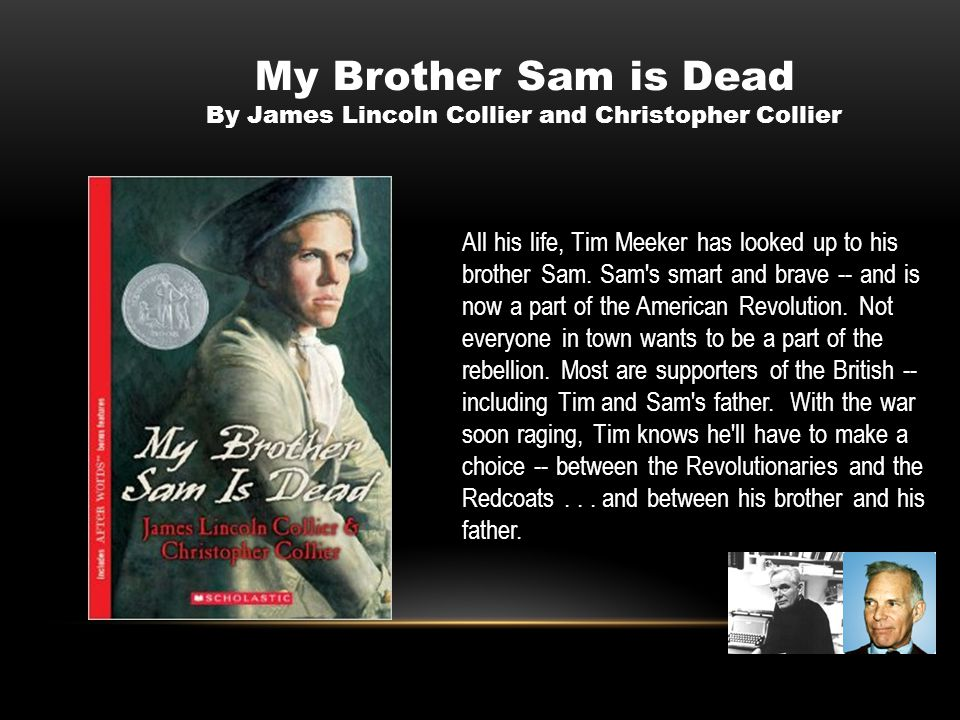 All his life, Tim Meeker has looked up to his brother Sam. Sam's smart and brave -- and is now a part of the American Revolution. Not everyone in town