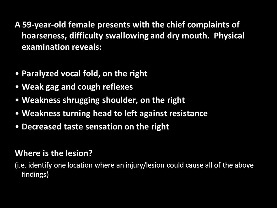 A 59-year-old female presents with the chief complaints of hoarseness, difficulty swallowing and dry mouth.
