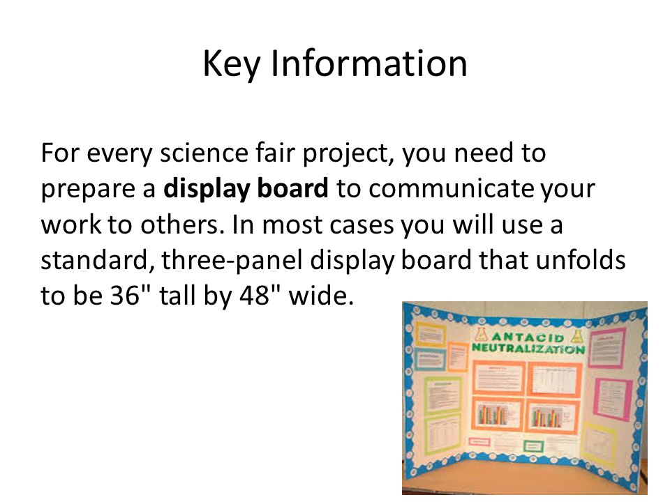 Key Information For every science fair project, you need to prepare a display board to communicate your work to others.