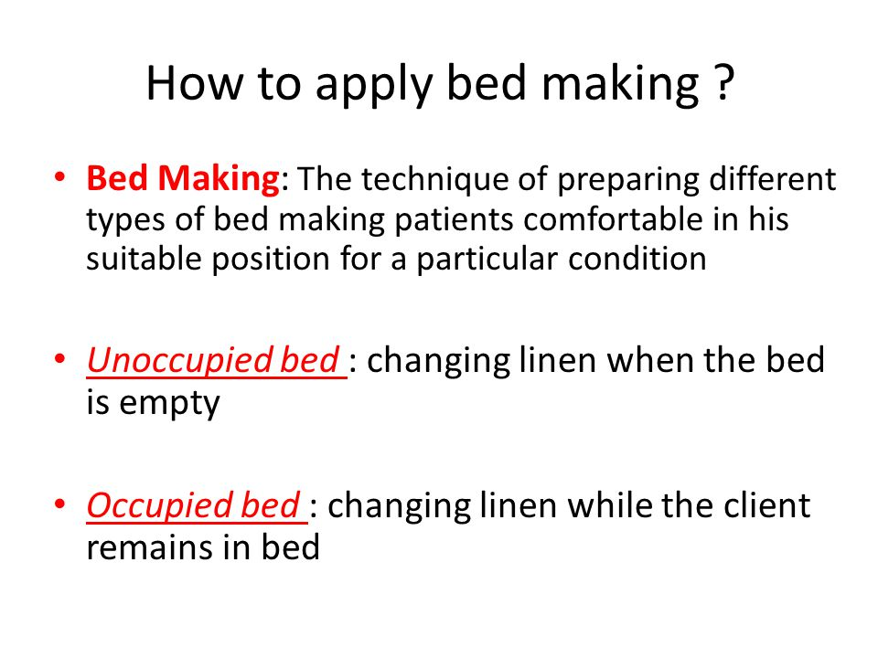 Purpose of Bed Making 1- To promote clients comfort.