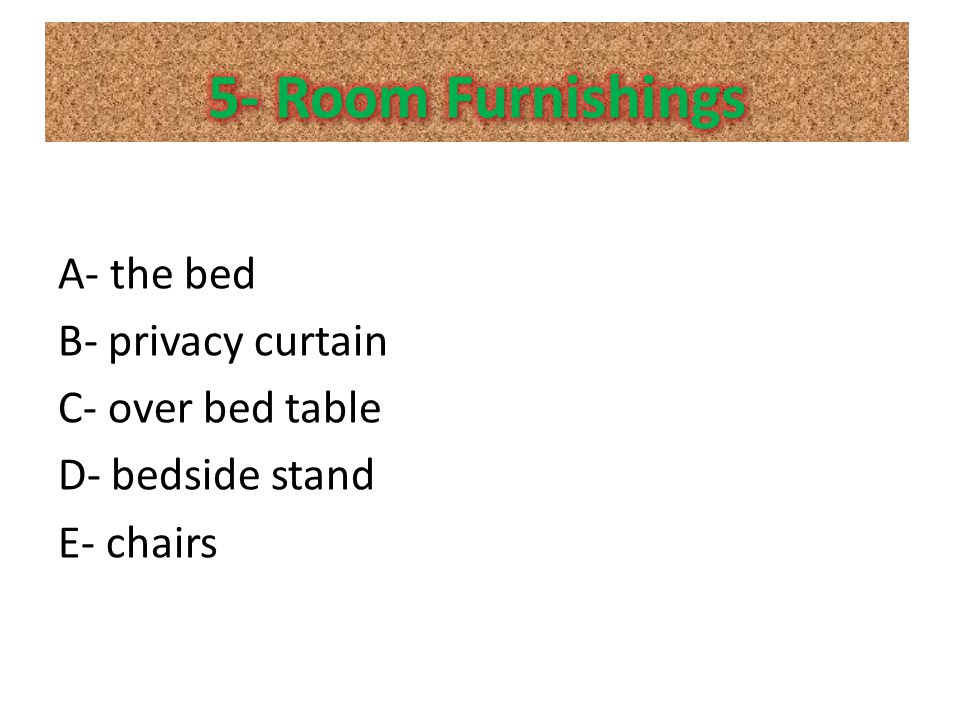 5- Room Furnishings Room Furnishings Beds Privacy curtain Overbed table Bedside stand Chairs