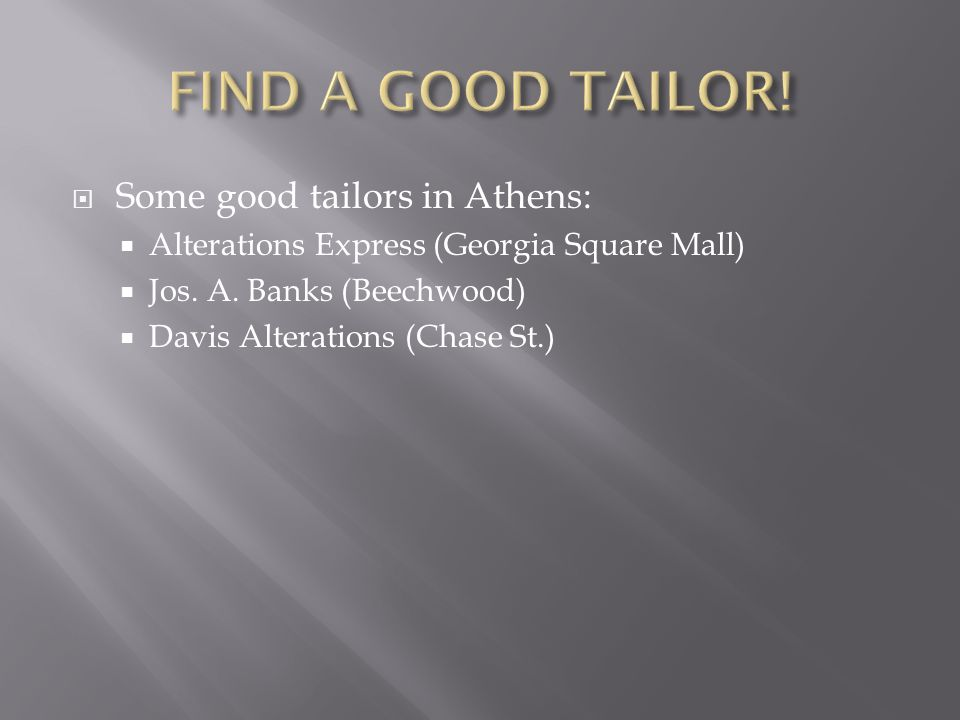  Some good tailors in Athens:  Alterations Express (Georgia Square Mall)  Jos.