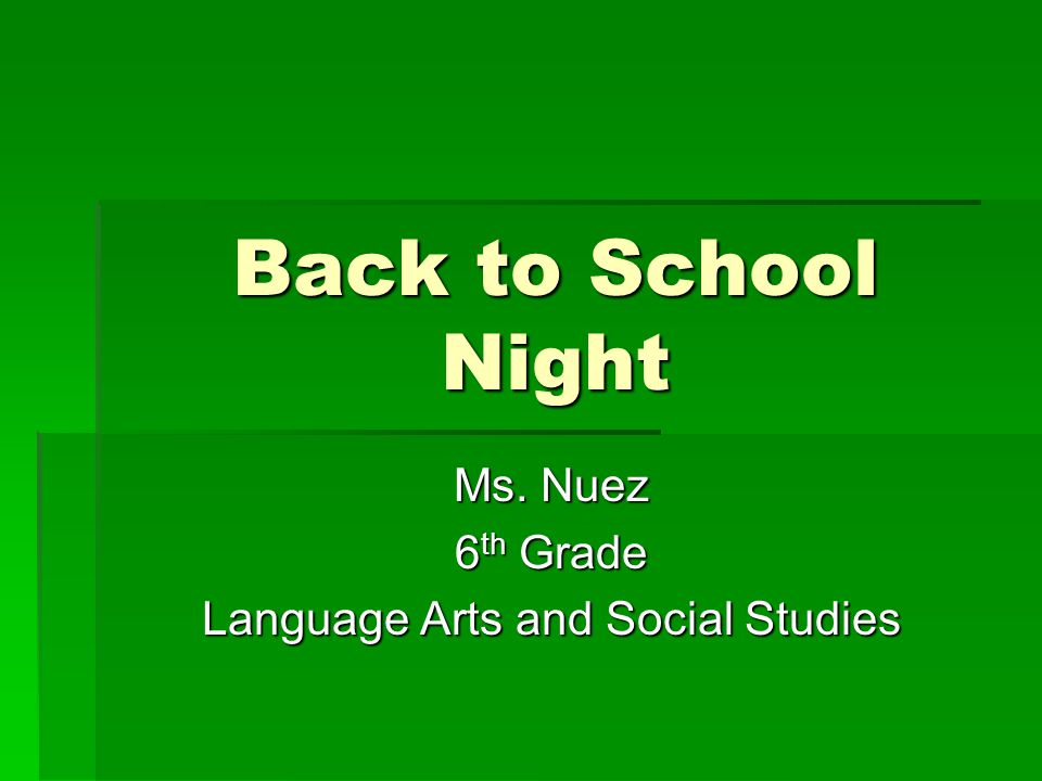 Back to School Night Ms. Nuez 6 th Grade Language Arts and Social Studies