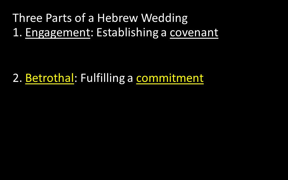 Three Parts of a Hebrew Wedding 2. Betrothal: Fulfilling a commitment 1.