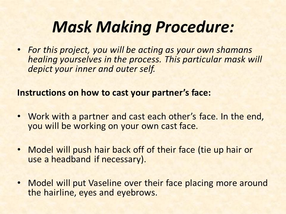 Mask Making Procedure: For this project, you will be acting as your own shamans healing yourselves in the process.