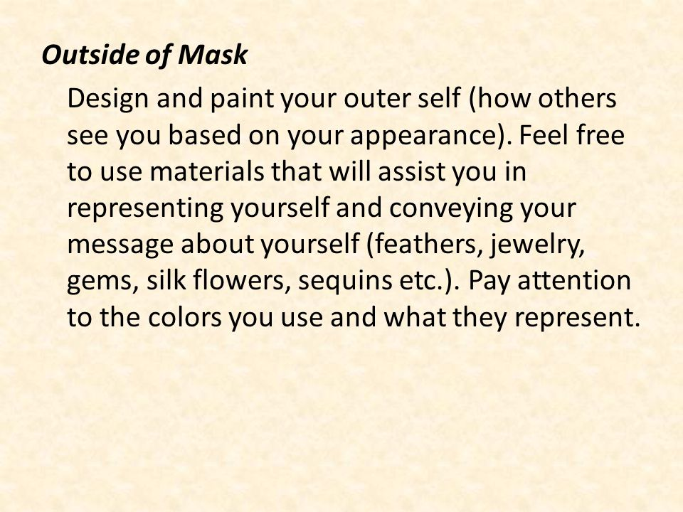 Outside of Mask Design and paint your outer self (how others see you based on your appearance).
