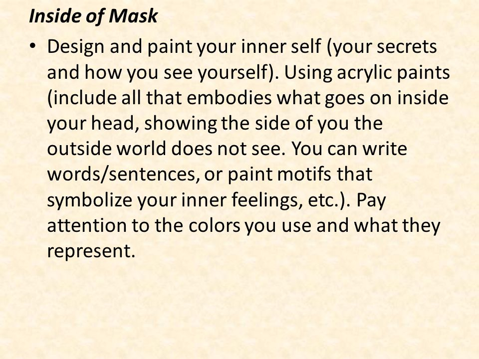 Inside of Mask Design and paint your inner self (your secrets and how you see yourself).