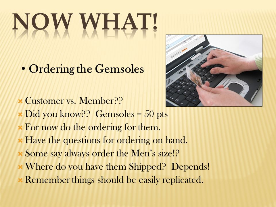 Ordering the Gemsoles  Customer vs. Member??  Did you know?? Gemsoles = 50 pts  For now do the ordering for them.  Have the questions for ordering