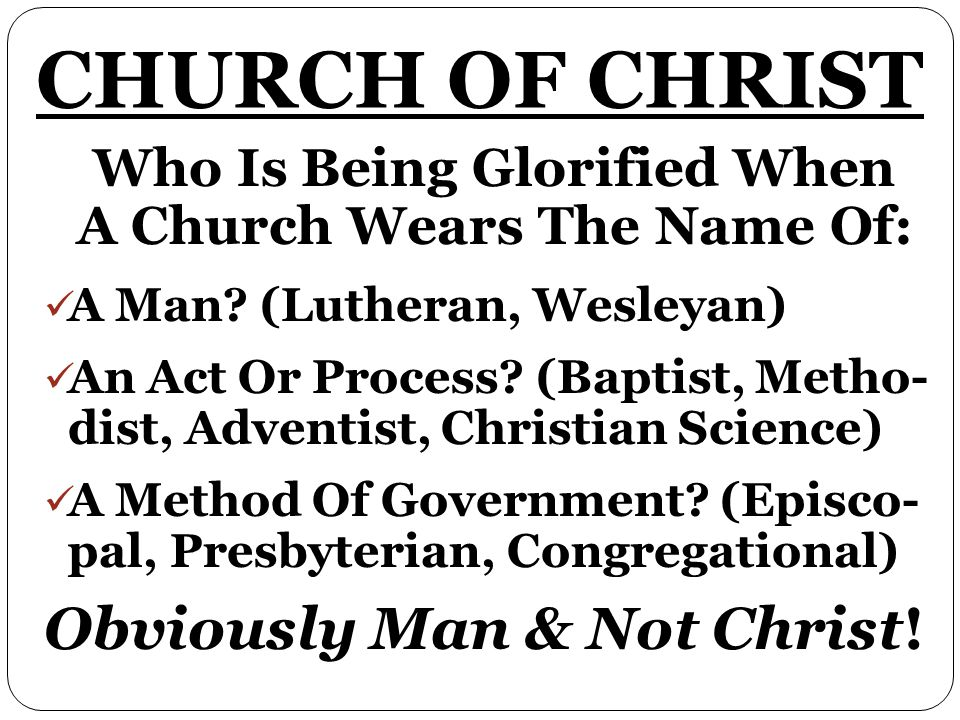 Who Is Being Glorified When A Church Wears The Name Of: A Man.