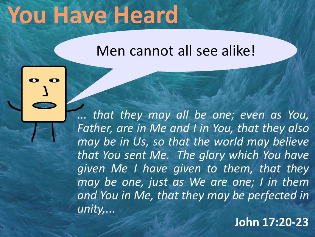 You Have Heard Men cannot all see alike!...