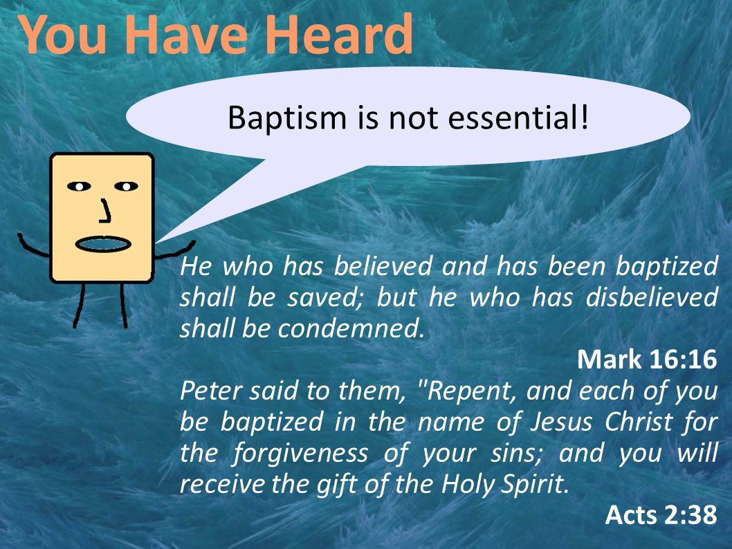 You Have Heard Baptism is not essential.