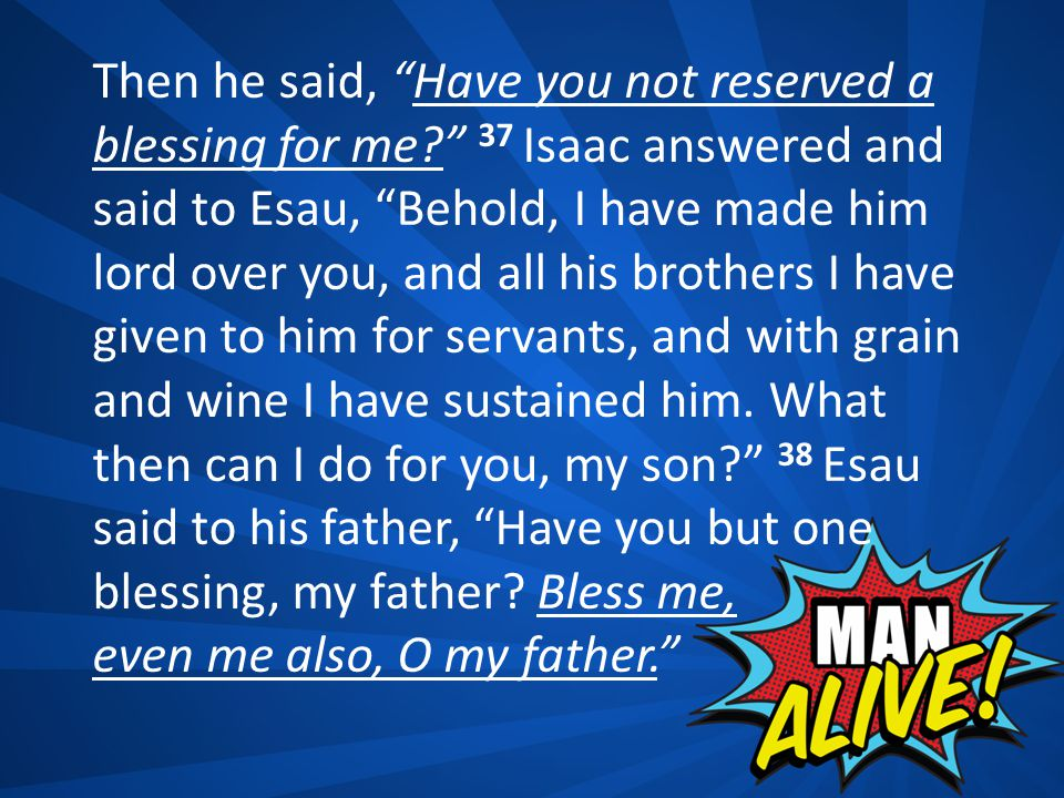 """Then he said, """"Have you not reserved a blessing for me?"""" 37 Isaac answered and said to Esau, """"Behold, I have made him lord over you, and all his broth"""