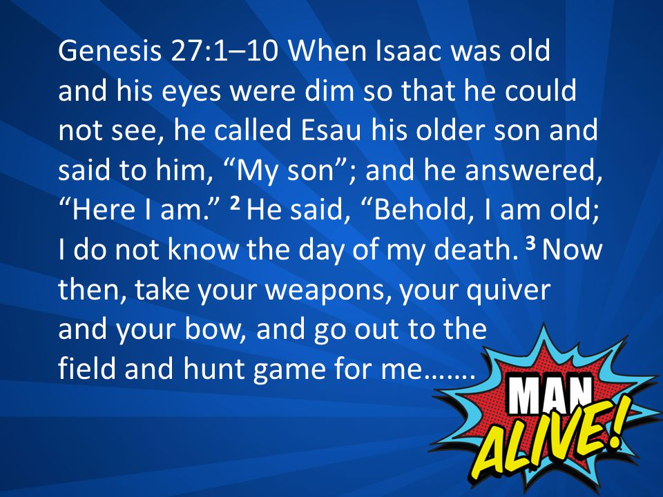 """Genesis 27:1–10 When Isaac was old and his eyes were dim so that he could not see, he called Esau his older son and said to him, """"My son""""; and he answ"""
