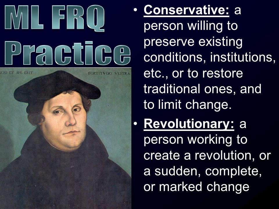 Conservative: a person willing to preserve existing conditions, institutions, etc., or to restore traditional ones, and to limit change.