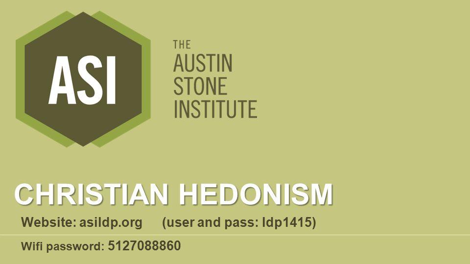 CHRISTIAN HEDONISM Wifi password: 5127088860 Website: asildp.org(user and pass: ldp1415)