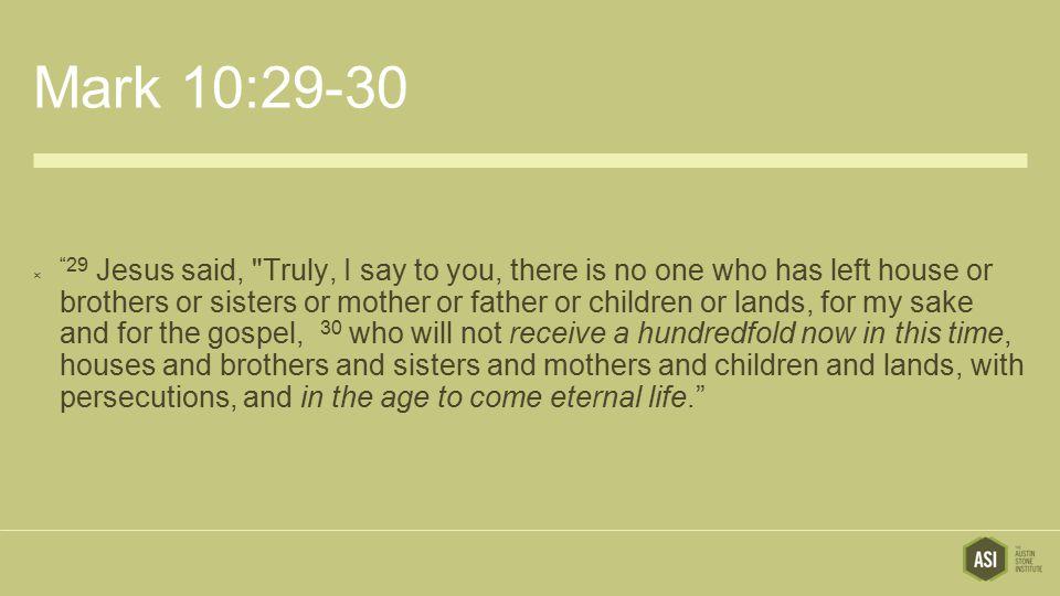 "Mark 10:29-30  ""29 Jesus said,"