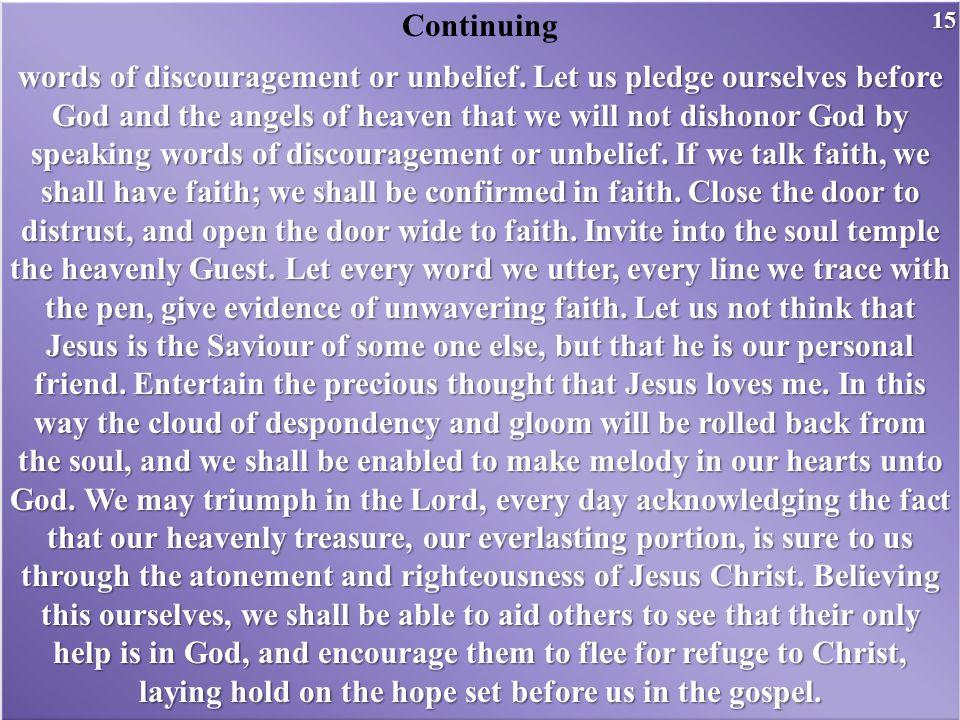 Continuing words of discouragement or unbelief.