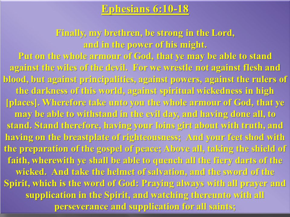 26 Ephesians 6:10-18 Finally, my brethren, be strong in the Lord, and in the power of his might.