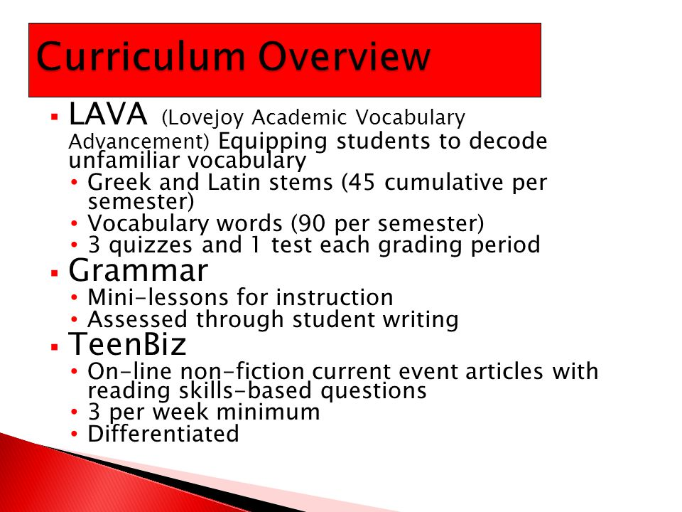  LAVA (Lovejoy Academic Vocabulary Advancement) Equipping students to decode unfamiliar vocabulary Greek and Latin stems (45 cumulative per semester)