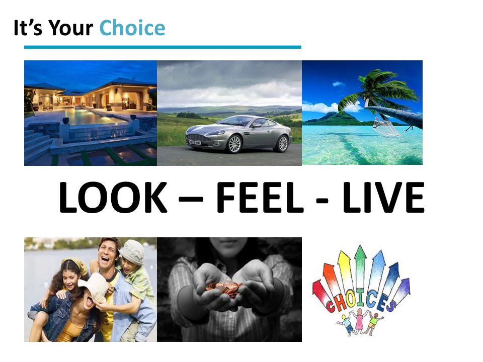 LOOK – FEEL - LIVE It's Your Choice