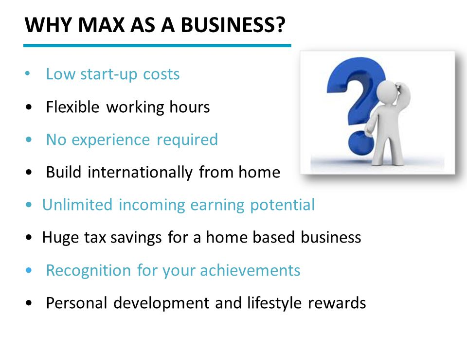 Low start-up costs Flexible working hours No experience required Build internationally from home Unlimited incoming earning potential Huge tax savings